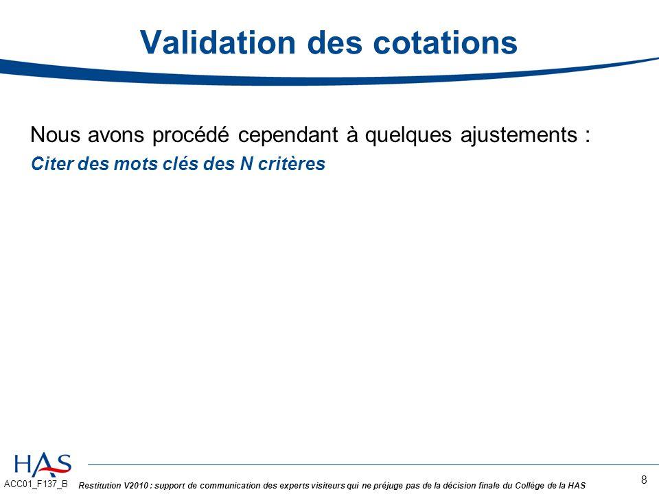 ACC01_F137_B Restitution V2010 : support de communication des experts visiteurs qui ne préjuge pas de la décision finale du Collège de la HAS Les 8 thématiques V2010 9 1.Management stratégique, 2.