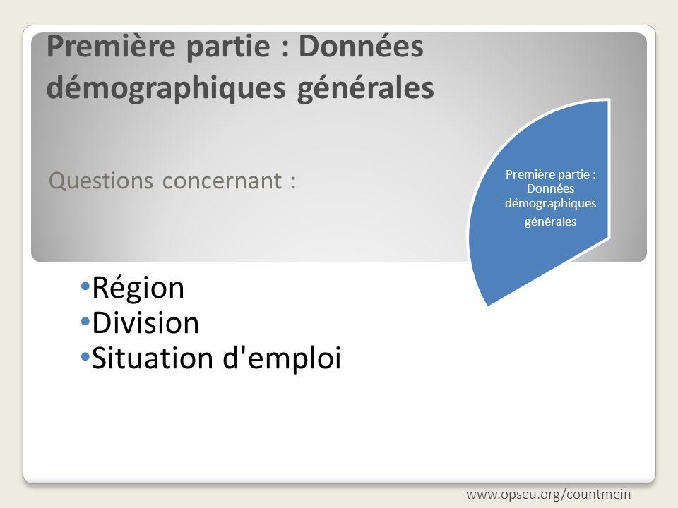 Première partie : Données démographiques générales Questions concernant : Région Division Situation d'emploi www.opseu.org/countmein Première partie :