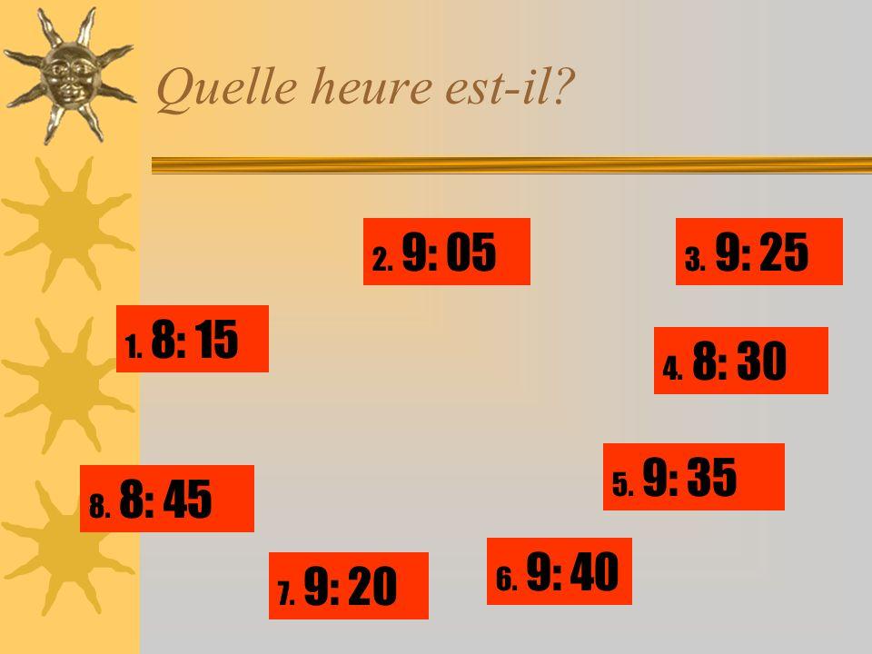 Quelle heure est-il? 1. 8: 15 6. 9: 40 3. 9: 25 4. 8: 30 5. 9: 35 2. 9: 05 7. 9: 20 8. 8: 45