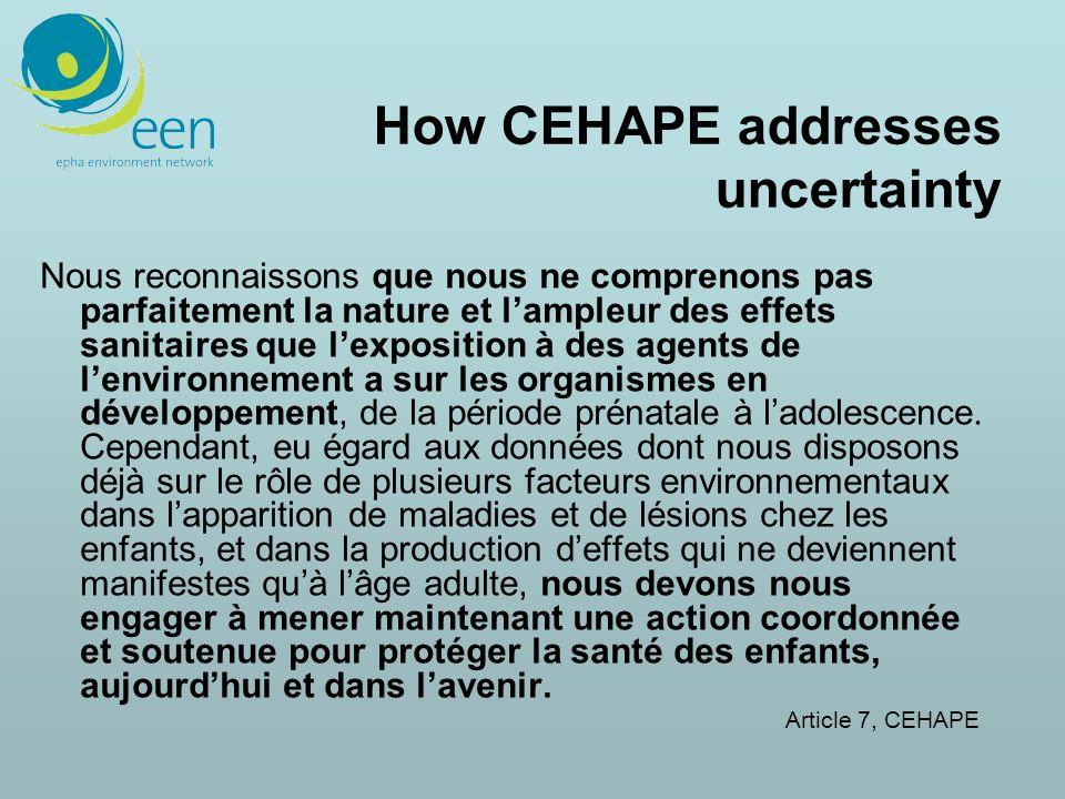 How CEHAPE addresses uncertainty Nous reconnaissons que nous ne comprenons pas parfaitement la nature et lampleur des effets sanitaires que lexposition à des agents de lenvironnement a sur les organismes en développement, de la période prénatale à ladolescence.