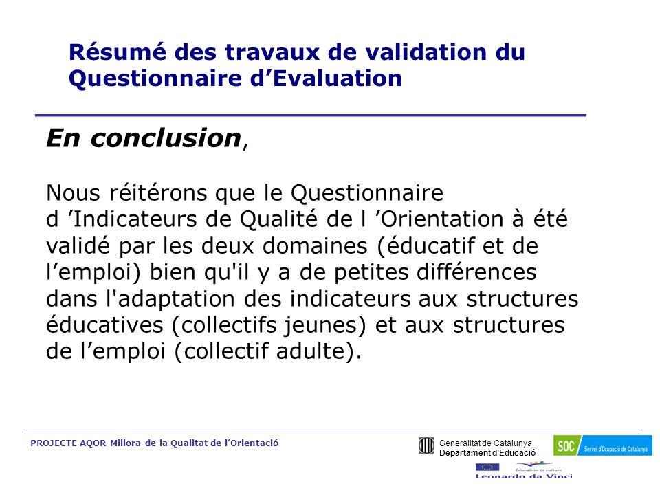 Generalitat de Catalunya Departament dEducació PROJECTE AQOR-Millora de la Qualitat de lOrientació Résumé des travaux de validation du Questionnaire d