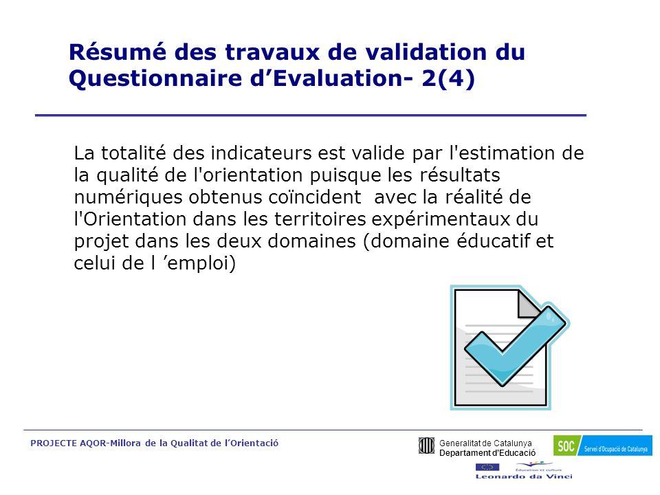 Generalitat de Catalunya Departament dEducació PROJECTE AQOR-Millora de la Qualitat de lOrientació Résumé des travaux de validation du Questionnaire dEvaluation 3(4) ___________________________________