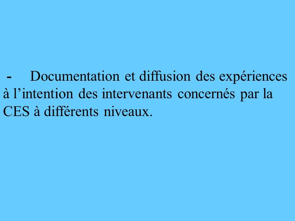 - Documentation et diffusion des expériences à lintention des intervenants concernés par la CES à différents niveaux.