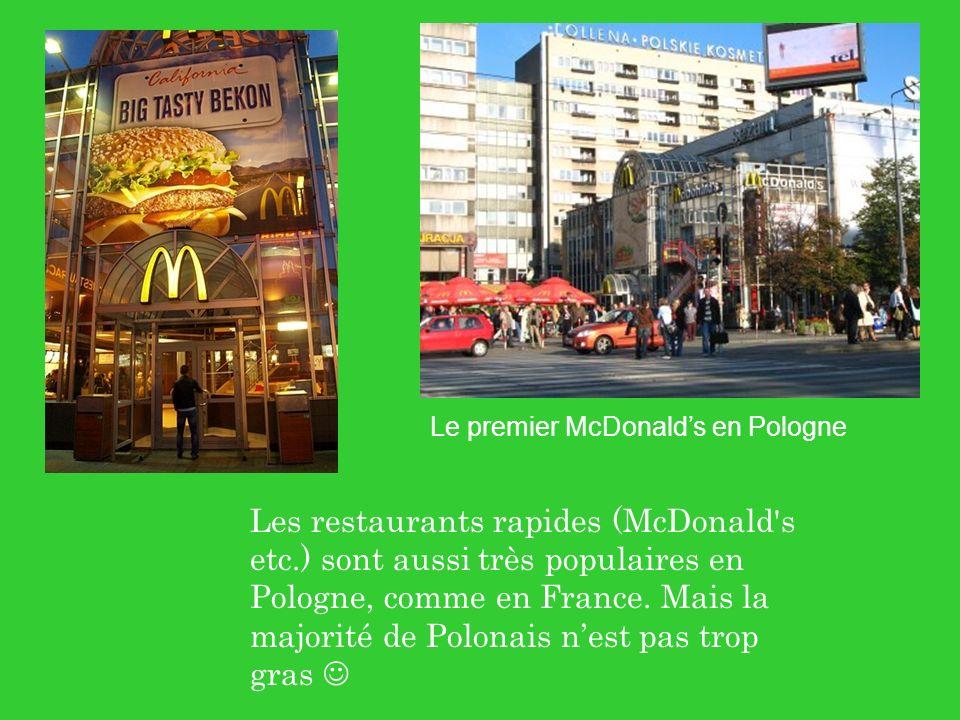 Les restaurants rapides (McDonald's etc.) sont aussi très populaires en Pologne, comme en France. Mais la majorité de Polonais nest pas trop gras Le p