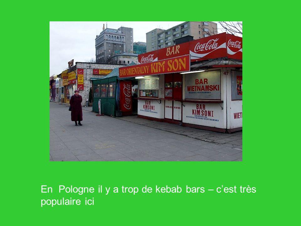 En Pologne il y a trop de kebab bars – cest très populaire ici
