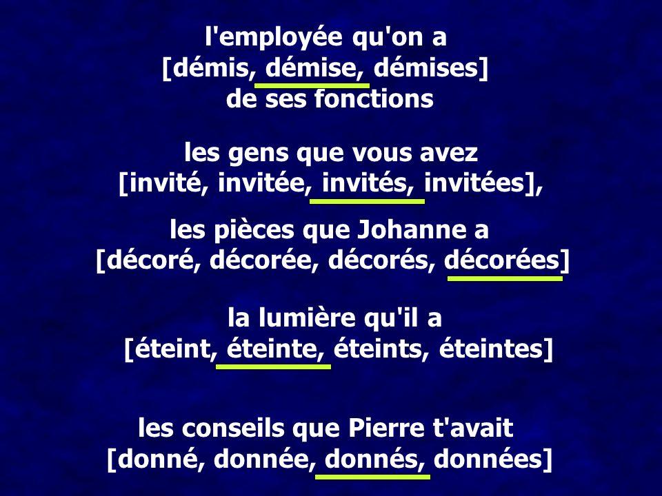 l'employée qu'on a [démis, démise, démises] de ses fonctions les gens que vous avez [invité, invitée, invités, invitées], les pièces que Johanne a [dé