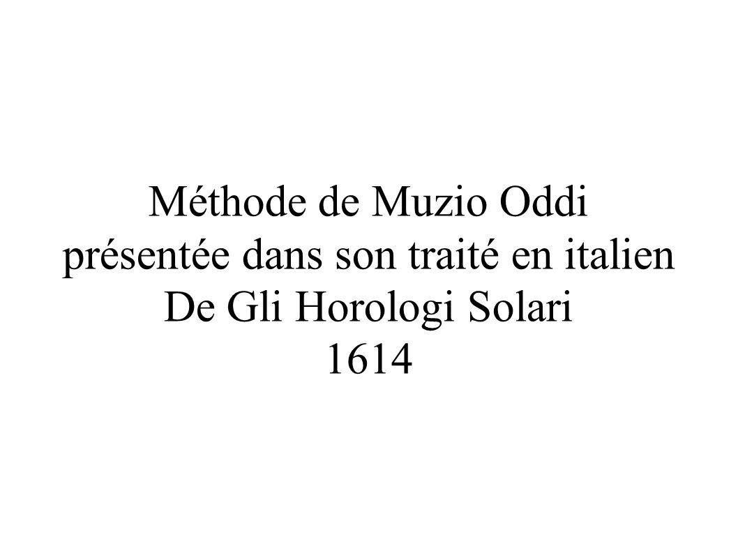 Méthode de Muzio Oddi présentée dans son traité en italien De Gli Horologi Solari 1614