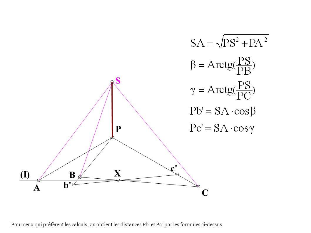 A B b P c X C (I) S Pour ceux qui préfèrent les calculs, on obtient les distances Pb et Pc par les formules ci-dessus.