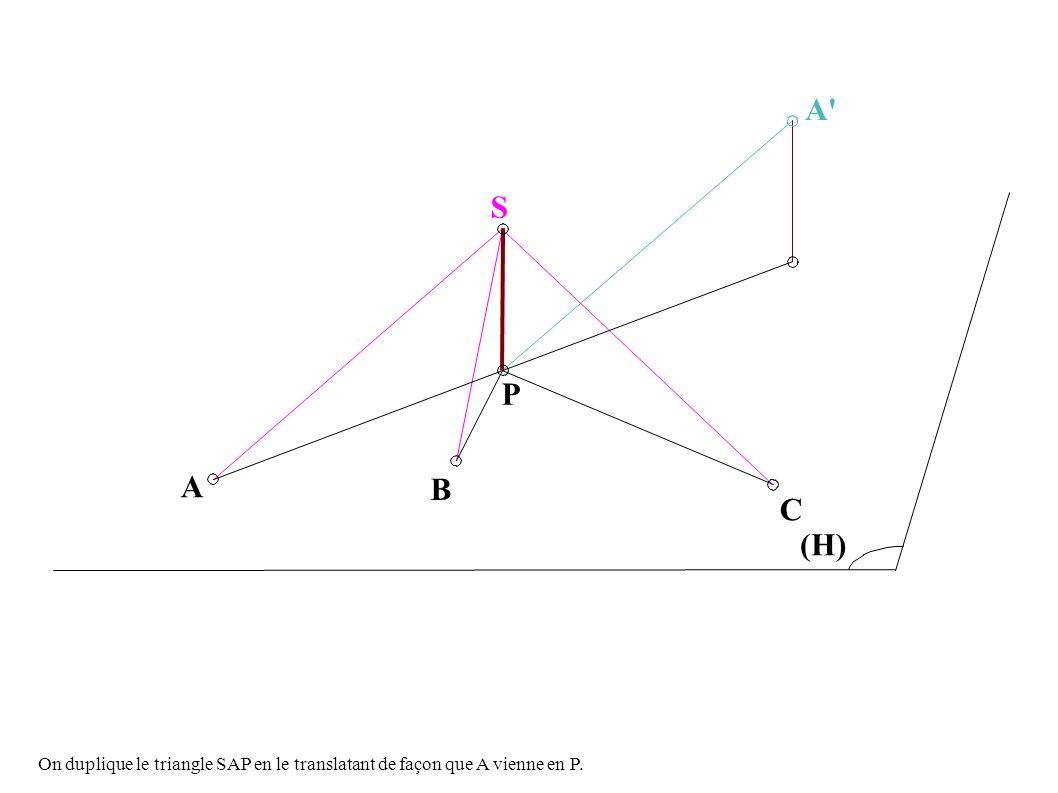 P S C (H) A B A On duplique le triangle SAP en le translatant de façon que A vienne en P.
