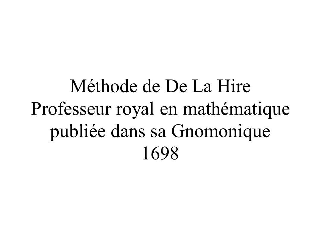Méthode de De La Hire Professeur royal en mathématique publiée dans sa Gnomonique 1698