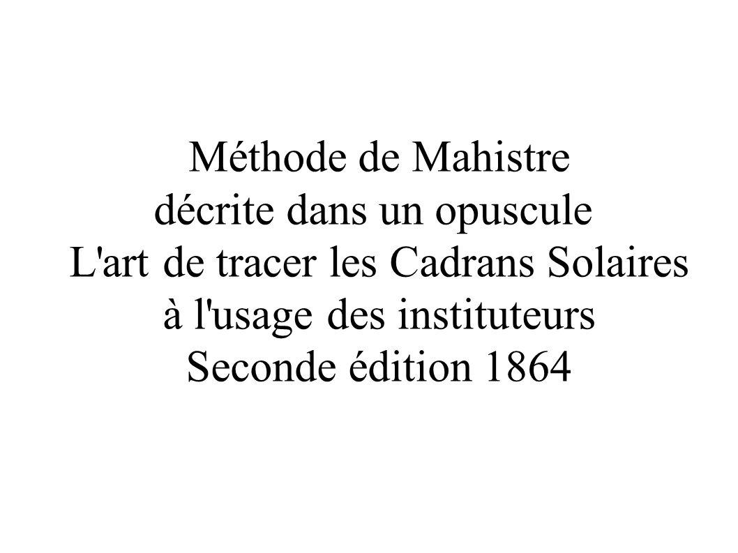 Méthode de Mahistre décrite dans un opuscule L art de tracer les Cadrans Solaires à l usage des instituteurs Seconde édition 1864