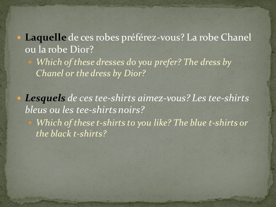 Laquelle de ces robes préférez-vous? La robe Chanel ou la robe Dior? Which of these dresses do you prefer? The dress by Chanel or the dress by Dior? L