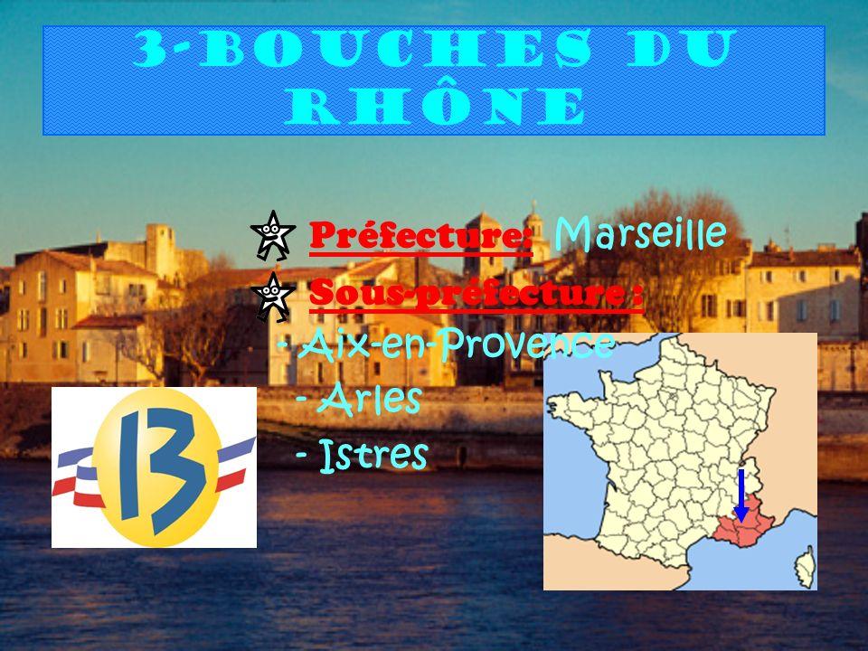 3-Bouches du Rhône Préfecture: Marseille Sous-préfecture : - Aix-en-Provence - Arles - Istres