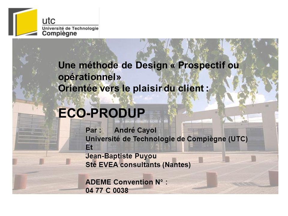 Une méthode de Design « Prospectif ou opérationnel» Orientée vers le plaisir du client : ECO-PRODUP Par : André Cayol Université de Technologie de Com