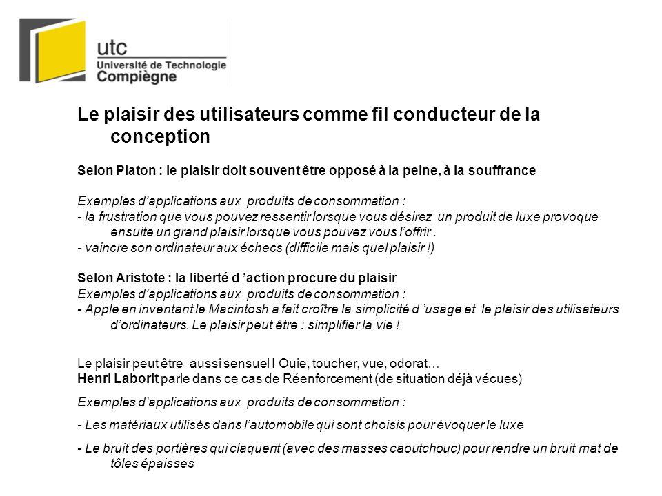 Le plaisir des utilisateurs comme fil conducteur de la conception Selon Platon : le plaisir doit souvent être opposé à la peine, à la souffrance Exemp