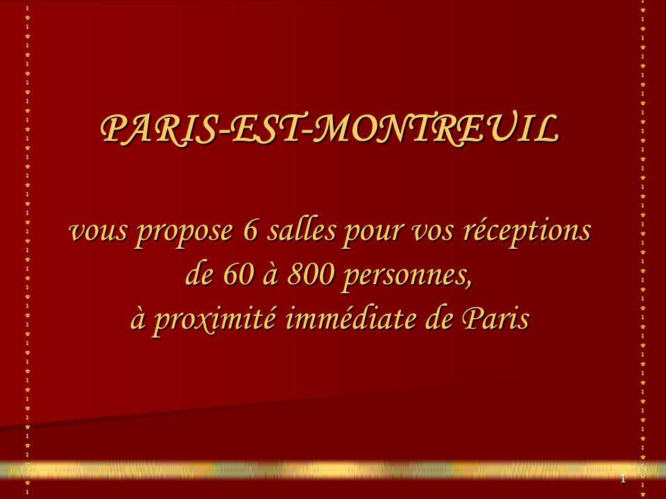 1 PARIS-EST-MONTREUIL vous propose 6 salles pour vos réceptions de 60 à 800 personnes, à proximité immédiate de Paris