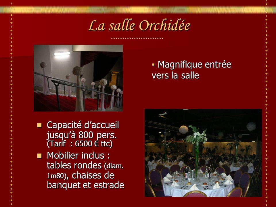 La salle Orchidée Capacité daccueil jusquà 800 pers.