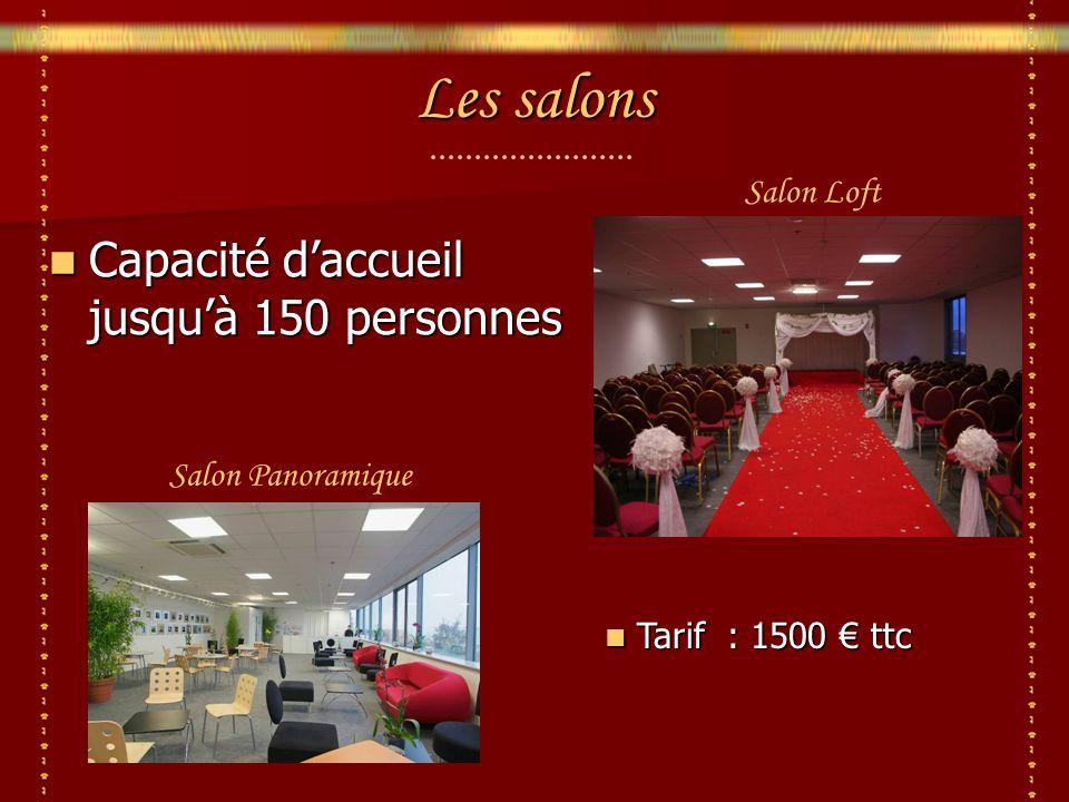 Les salons Capacité daccueil jusquà 150 personnes Capacité daccueil jusquà 150 personnes Salon Loft Salon Panoramique Tarif : 1500 ttc Tarif : 1500 ttc