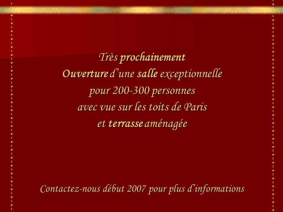 Très prochainement Ouverture dune salle exceptionnelle pour 200-300 personnes avec vue sur les toits de Paris et terrasse aménagée Contactez-nous début 2007 pour plus dinformations