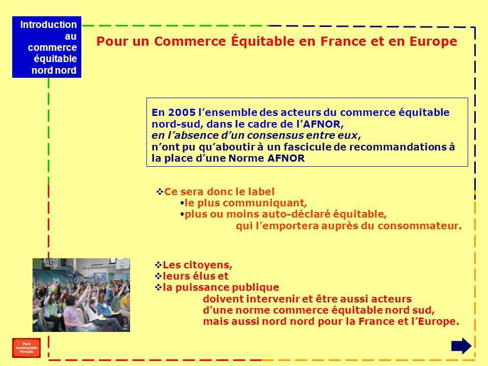 Pour un Commerce Équitable en France et en Europe En 2005 lensemble des acteurs du commerce équitable nord-sud, dans le cadre de lAFNOR, en labsence d