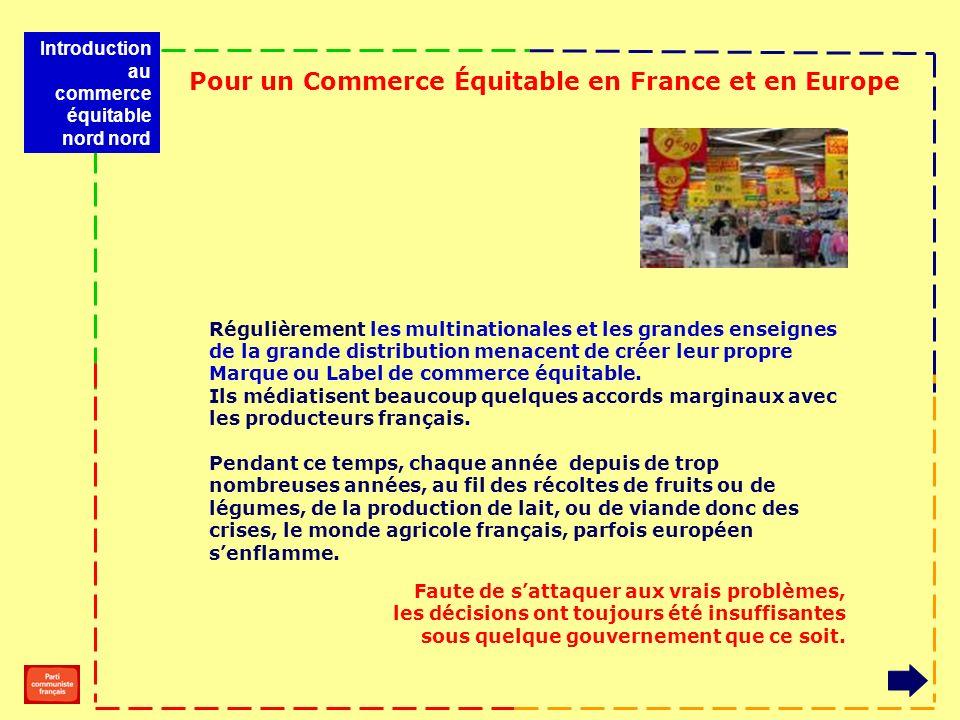 Pour un Commerce Équitable en France et en Europe Régulièrement les multinationales et les grandes enseignes de la grande distribution menacent de cré