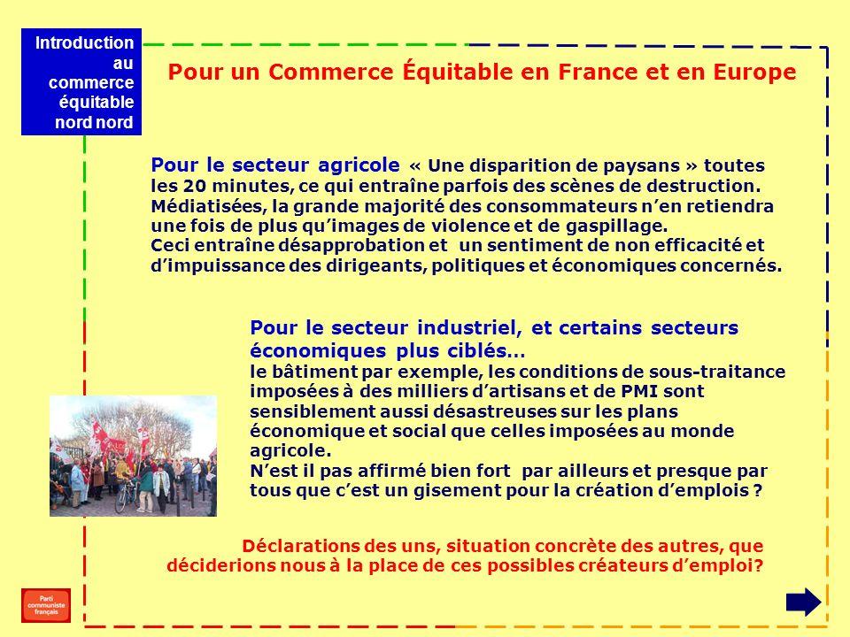 Pour un Commerce Équitable en France et en Europe Pour le secteur agricole « Une disparition de paysans » toutes les 20 minutes, ce qui entraîne parfo