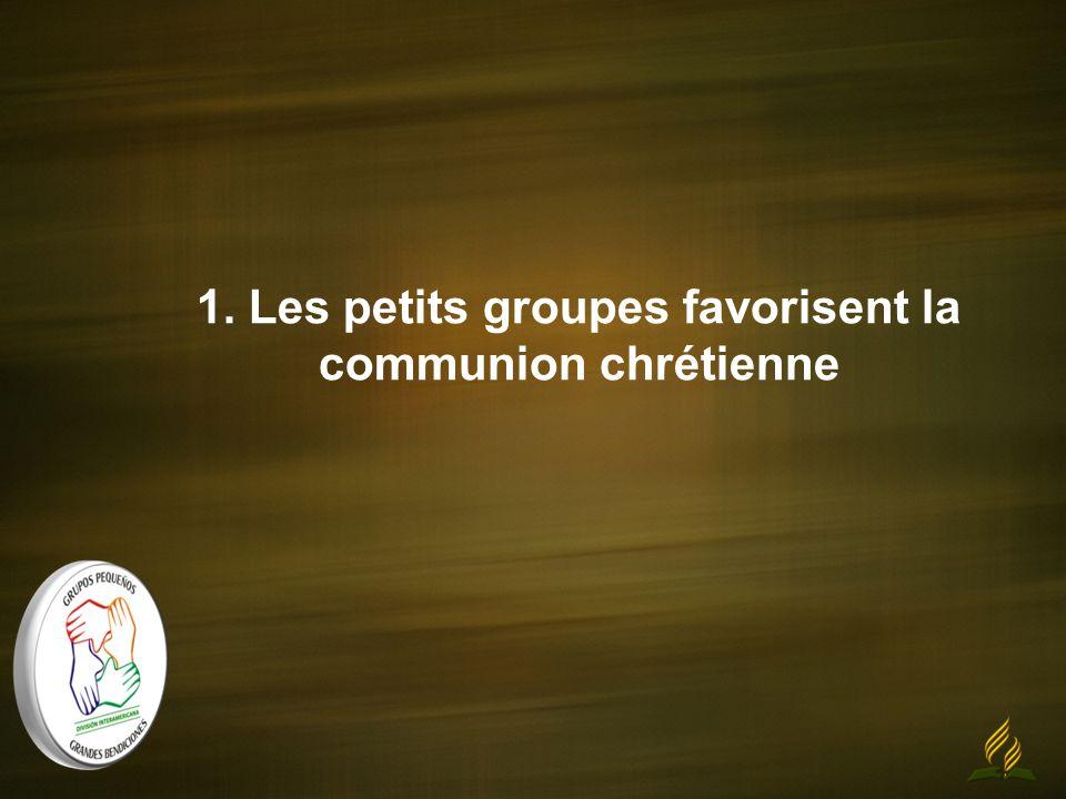 1. Les petits groupes favorisent la communion chrétienne