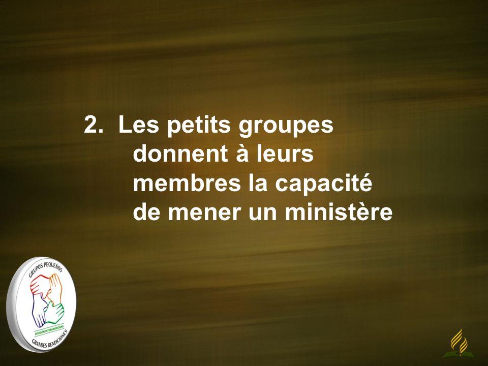2. Les petits groupes donnent à leurs membres la capacité de mener un ministère