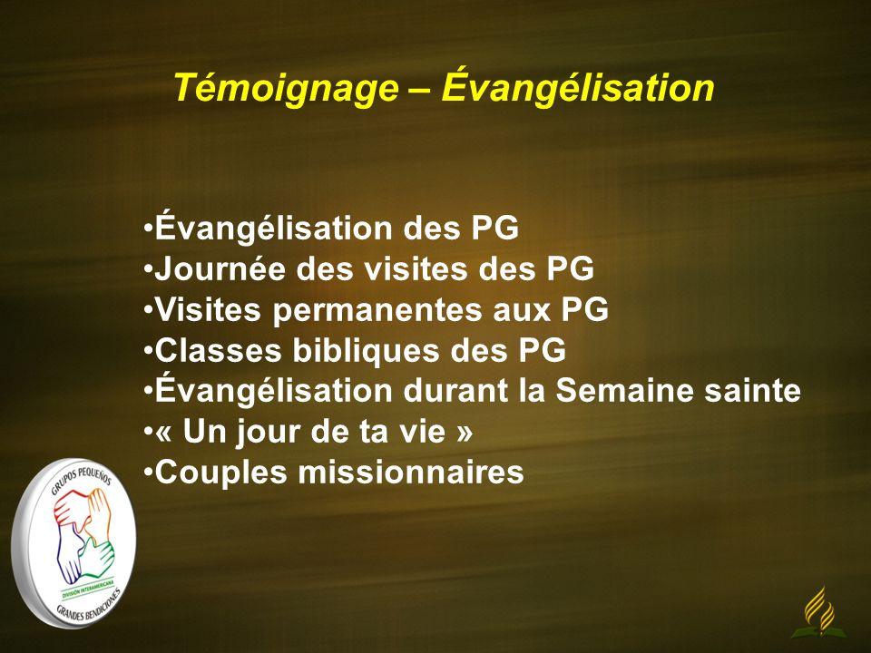 Témoignage – Évangélisation Évangélisation des PG Journée des visites des PG Visites permanentes aux PG Classes bibliques des PG Évangélisation durant la Semaine sainte « Un jour de ta vie » Couples missionnaires