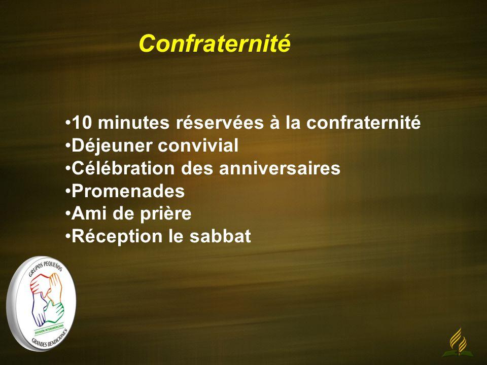 Confraternité 10 minutes réservées à la confraternité Déjeuner convivial Célébration des anniversaires Promenades Ami de prière Réception le sabbat