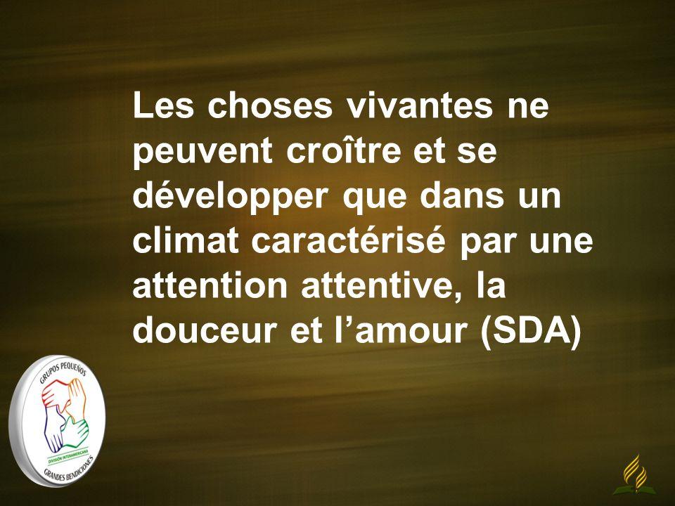Les choses vivantes ne peuvent croître et se développer que dans un climat caractérisé par une attention attentive, la douceur et lamour (SDA)