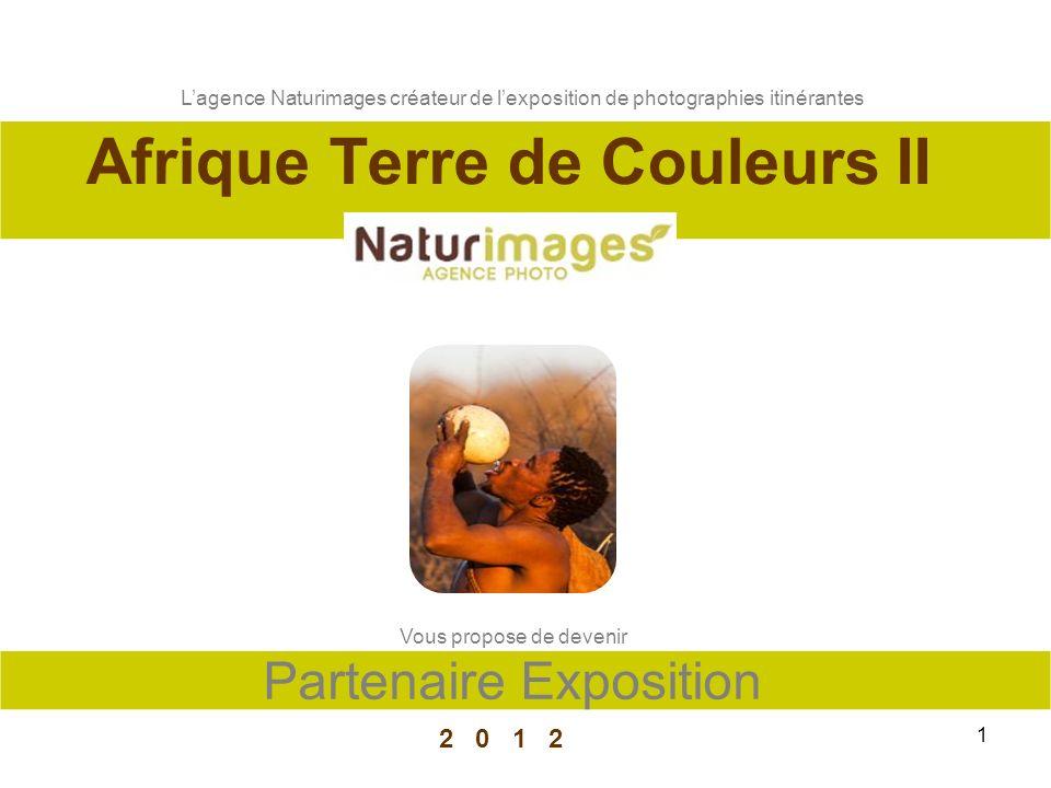 1 2 0 1 2 Lagence Naturimages créateur de lexposition de photographies itinérantes Afrique Terre de Couleurs II Partenaire Exposition Vous propose de devenir