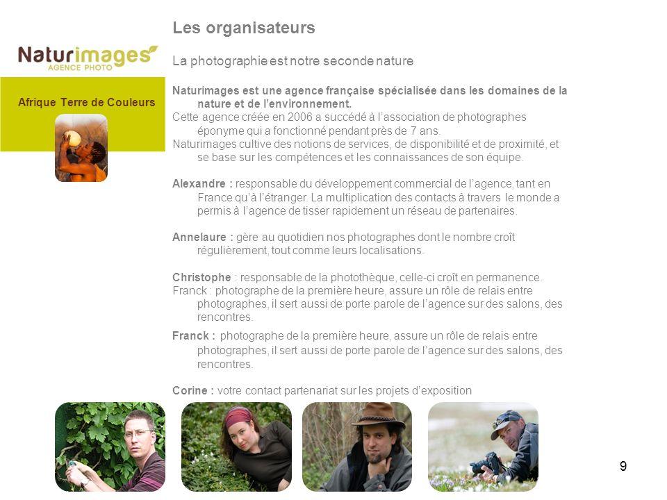 9 Les organisateurs La photographie est notre seconde nature Naturimages est une agence française spécialisée dans les domaines de la nature et de lenvironnement.
