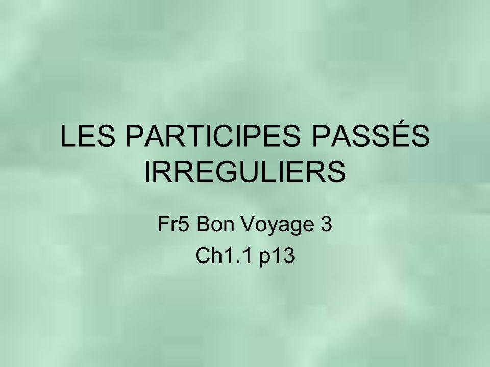 LES PARTICIPES PASSÉS IRREGULIERS Fr5 Bon Voyage 3 Ch1.1 p13