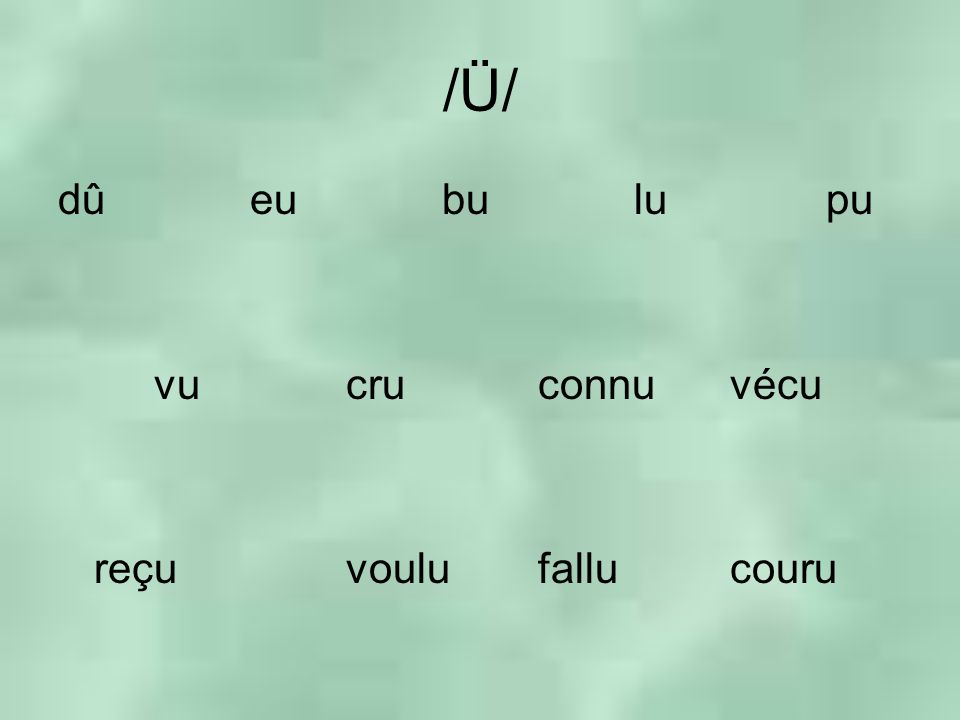 /Ü//Ü/ dûeubulupu vucruconnuvécu reçuvoulufallucouru