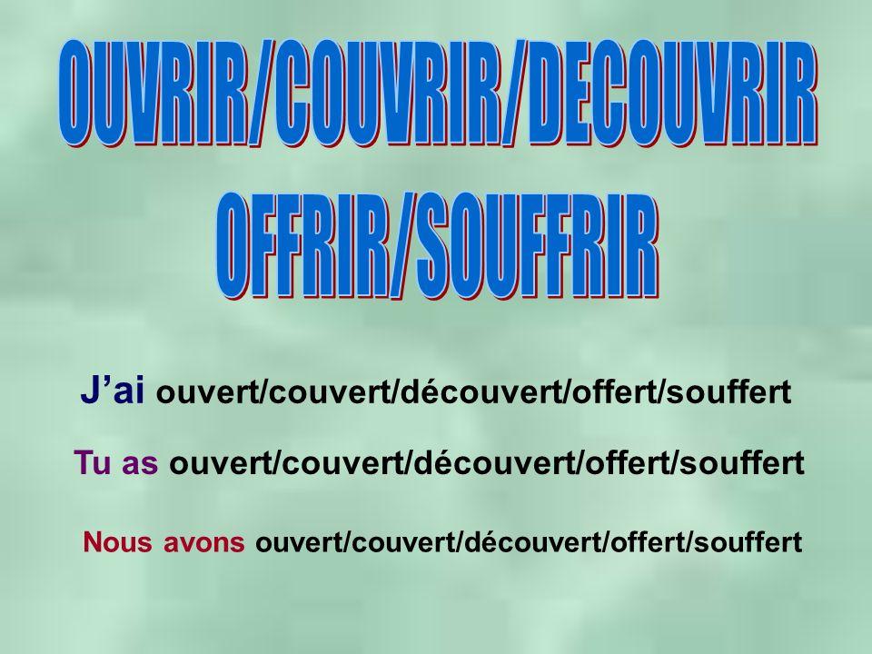Jai ouvert/couvert/découvert/offert/souffert Tu as ouvert/couvert/découvert/offert/souffert Nous avons ouvert/couvert/découvert/offert/souffert