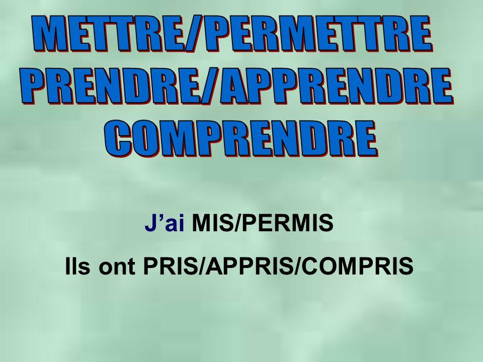 Jai MIS/PERMIS Ils ont PRIS/APPRIS/COMPRIS