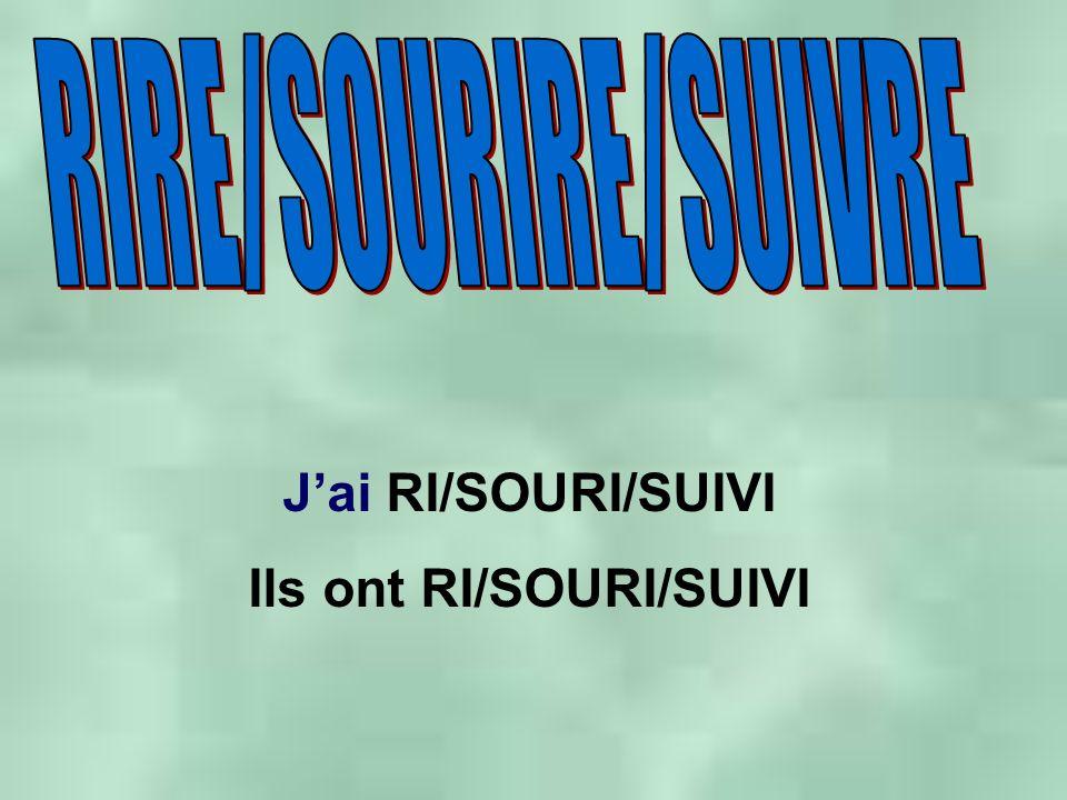 Jai RI/SOURI/SUIVI Ils ont RI/SOURI/SUIVI