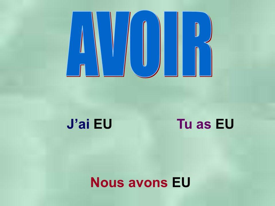 Jai EUTu as EU Nous avons EU