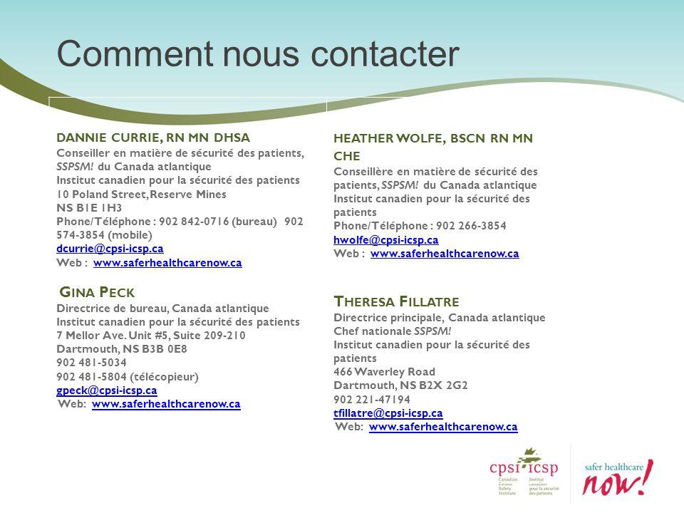 Comment nous contacter DANNIE CURRIE, RN MN DHSA Conseiller en matière de sécurité des patients, SSPSM! du Canada atlantique Institut canadien pour la