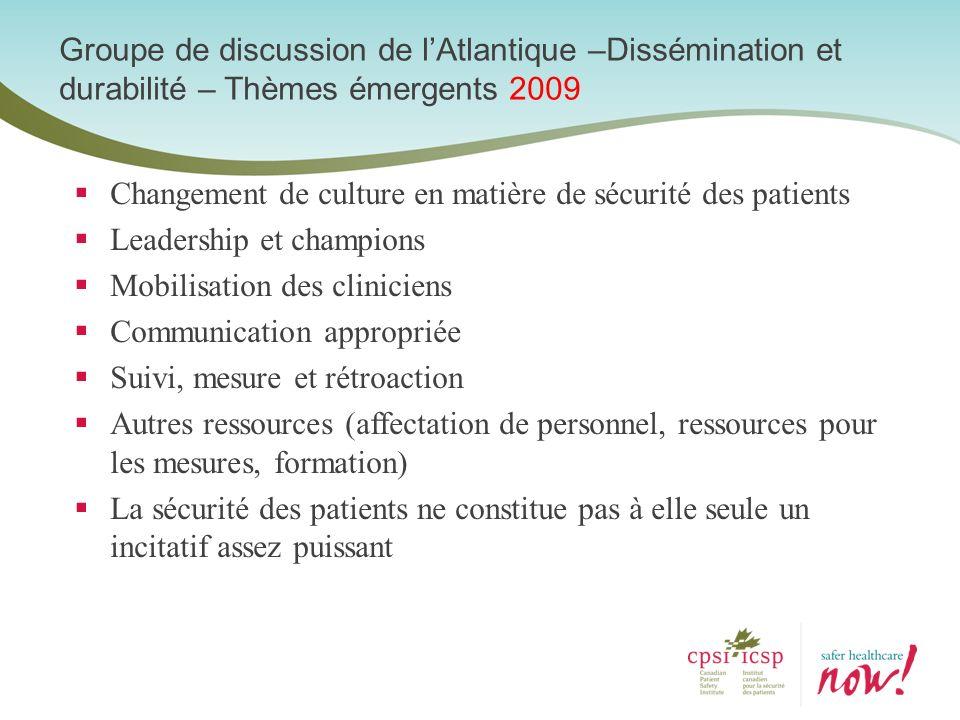 Groupe de discussion de lAtlantique –Dissémination et durabilité – Thèmes émergents 2009 Changement de culture en matière de sécurité des patients Lea