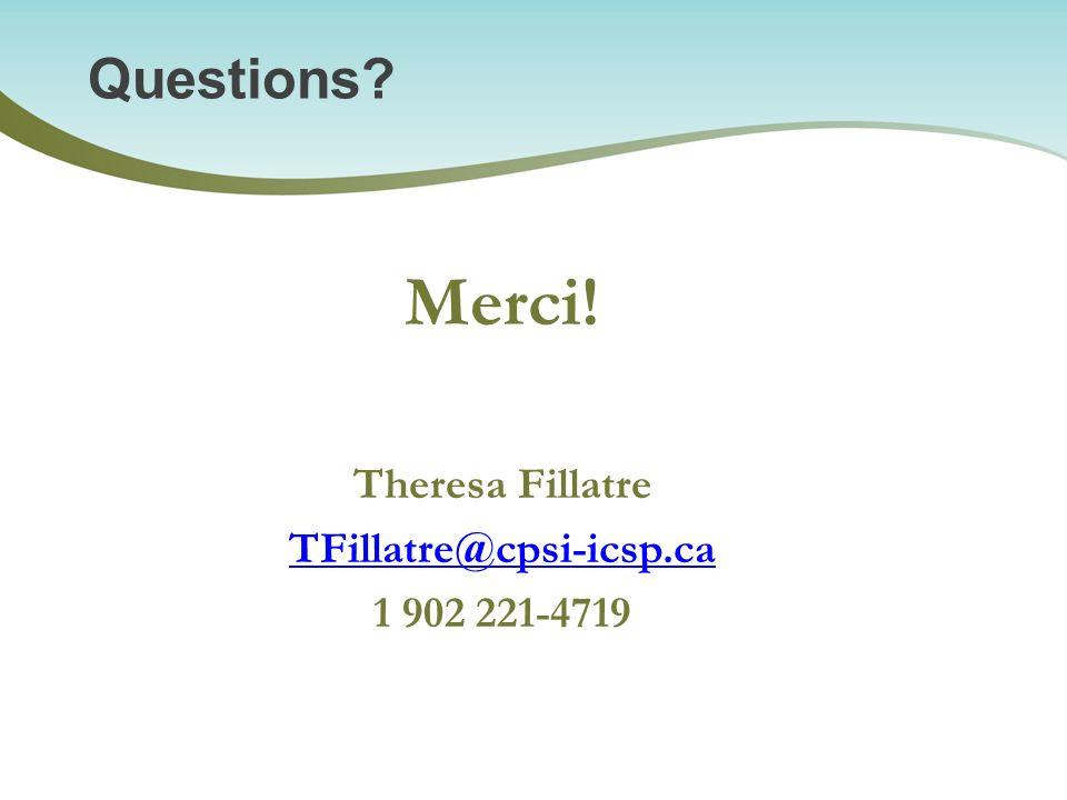Questions? Merci! Theresa Fillatre TFillatre@cpsi-icsp.ca 1 902 221-4719