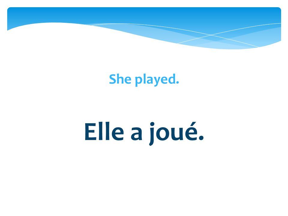 Elle a joué.