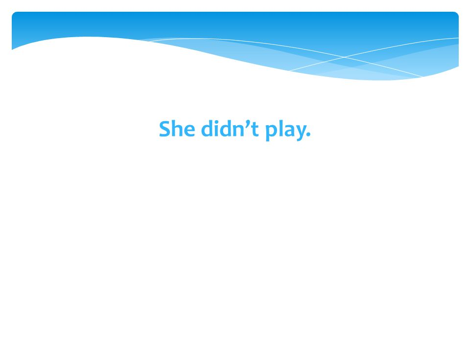 She didnt play.