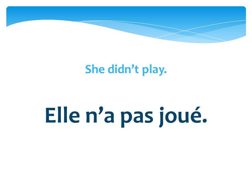 Elle na pas joué.