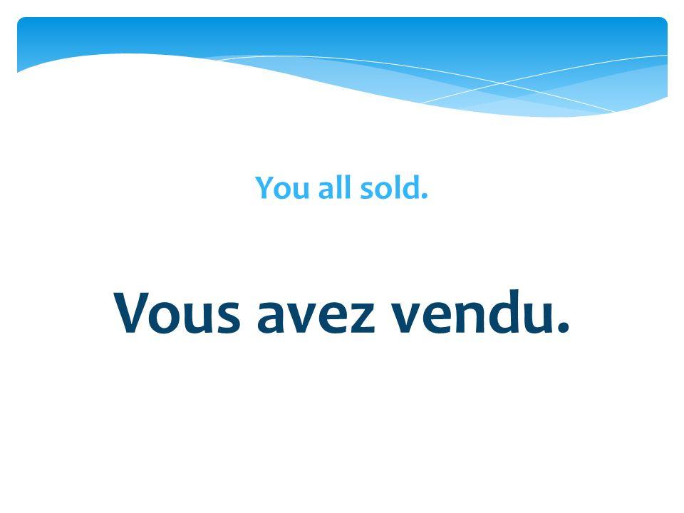 Vous avez vendu.