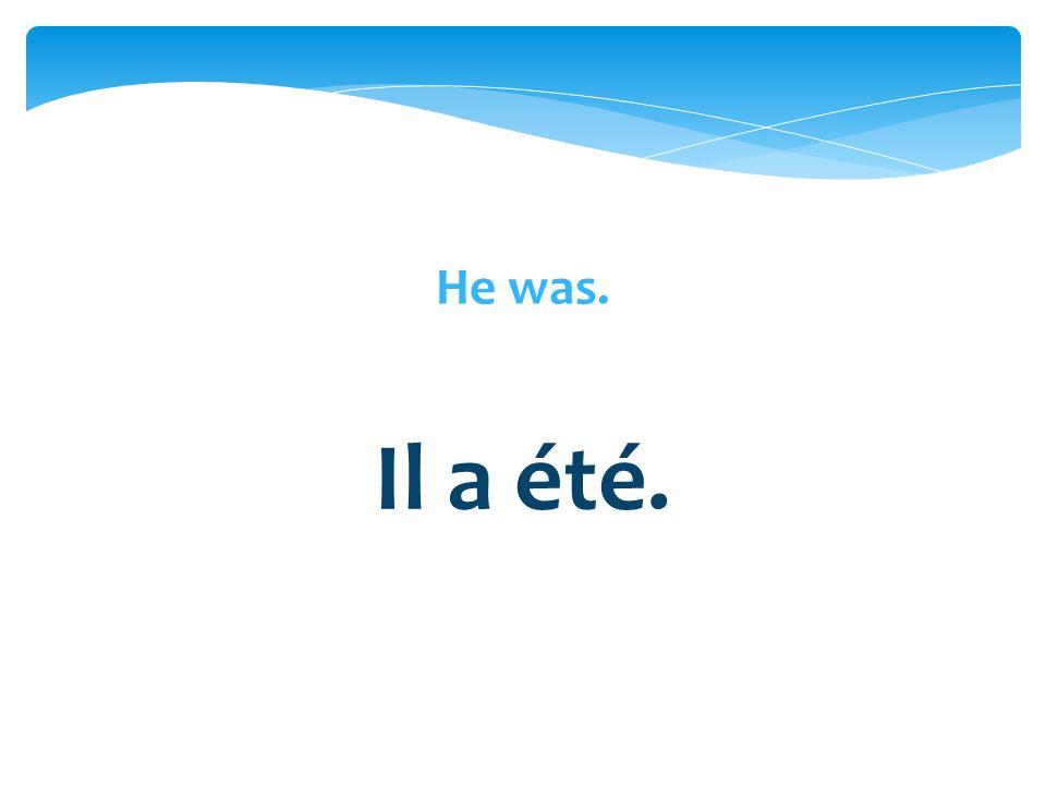 Il a été.