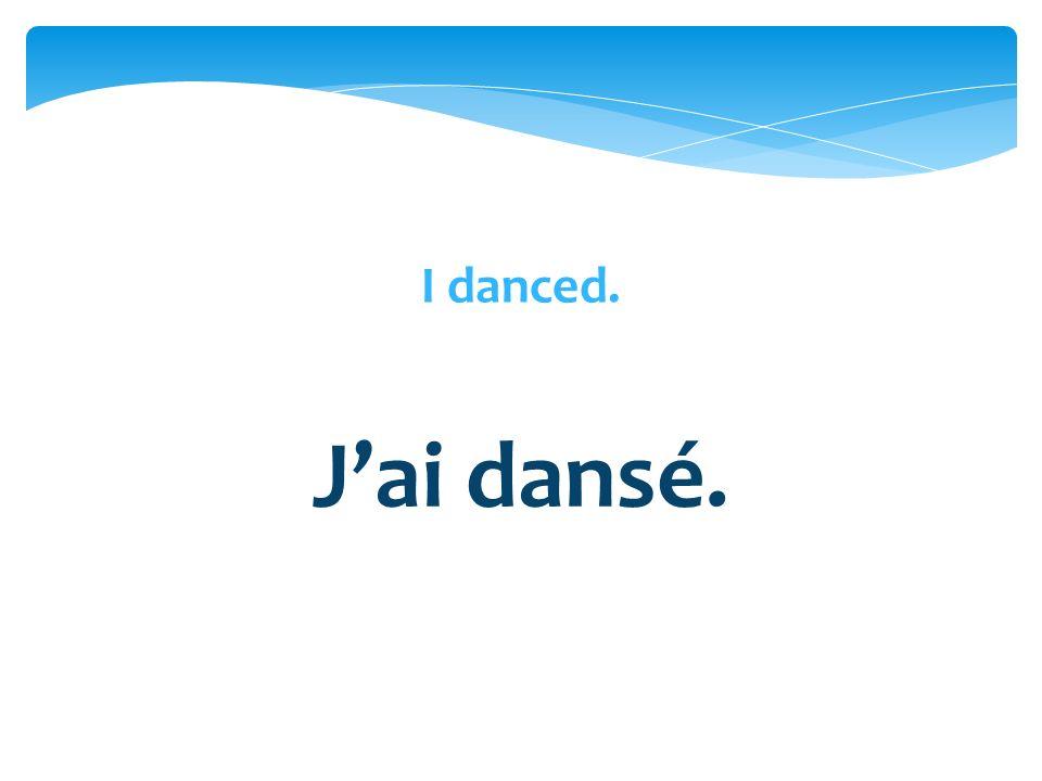 Jai dansé.