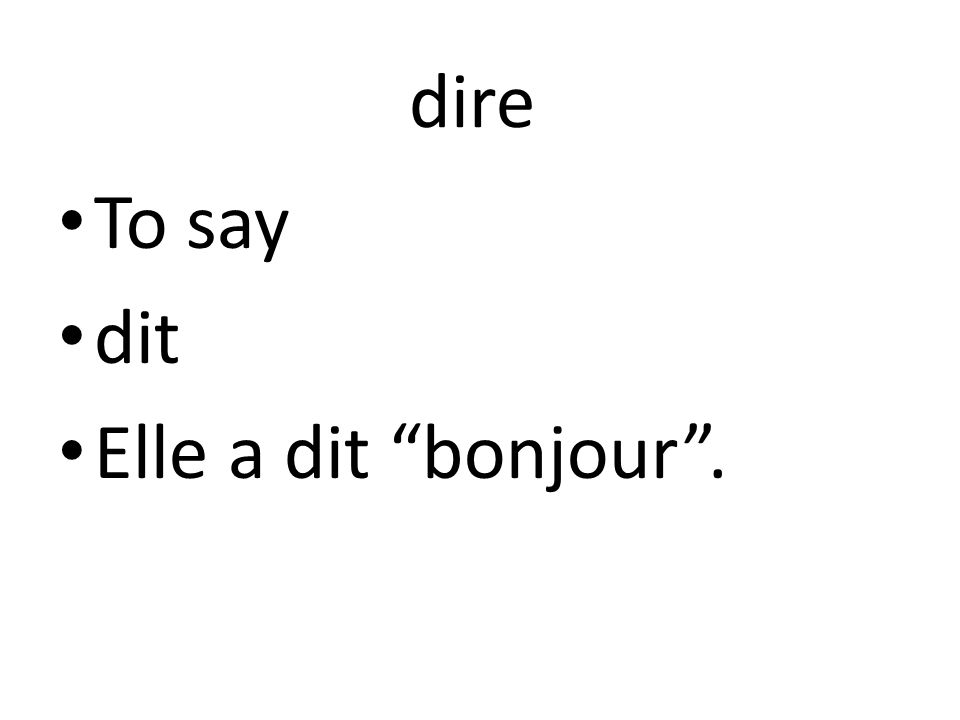 dire To say dit Elle a dit bonjour.