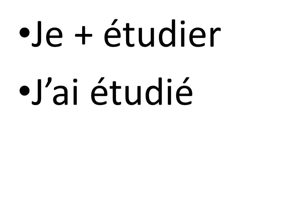 Je + étudier Jai étudié